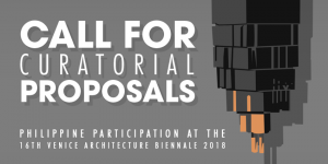 Call for Curatorial Proposals: Philippine Participation at the 16th Venice Architecture Biennale 2018